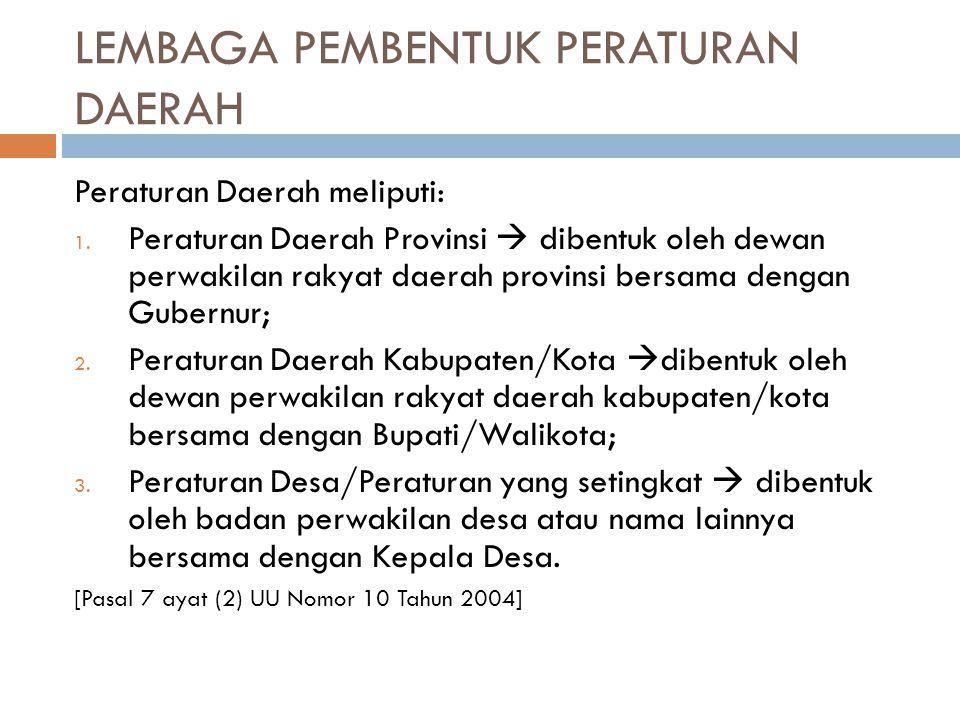 LEMBAGA PEMBENTUK PERATURAN DAERAH Peraturan Daerah meliputi: 1. Peraturan Daerah Provinsi  dibentuk oleh dewan perwakilan rakyat daerah provinsi ber
