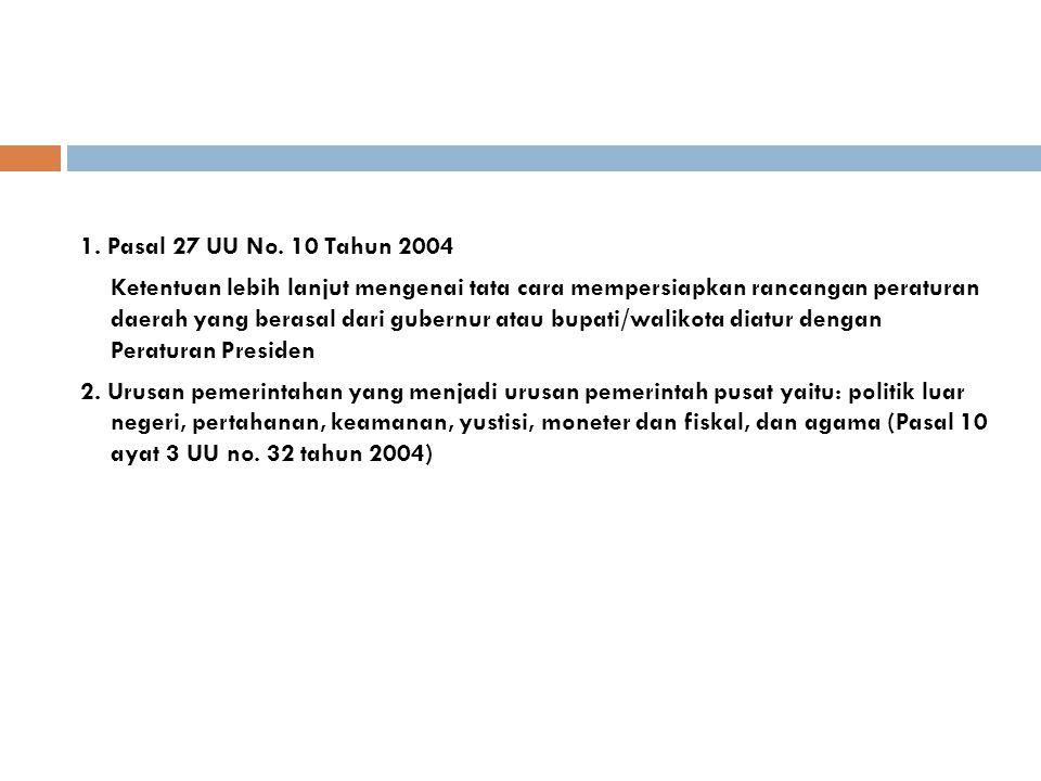 1. Pasal 27 UU No. 10 Tahun 2004 Ketentuan lebih lanjut mengenai tata cara mempersiapkan rancangan peraturan daerah yang berasal dari gubernur atau bu