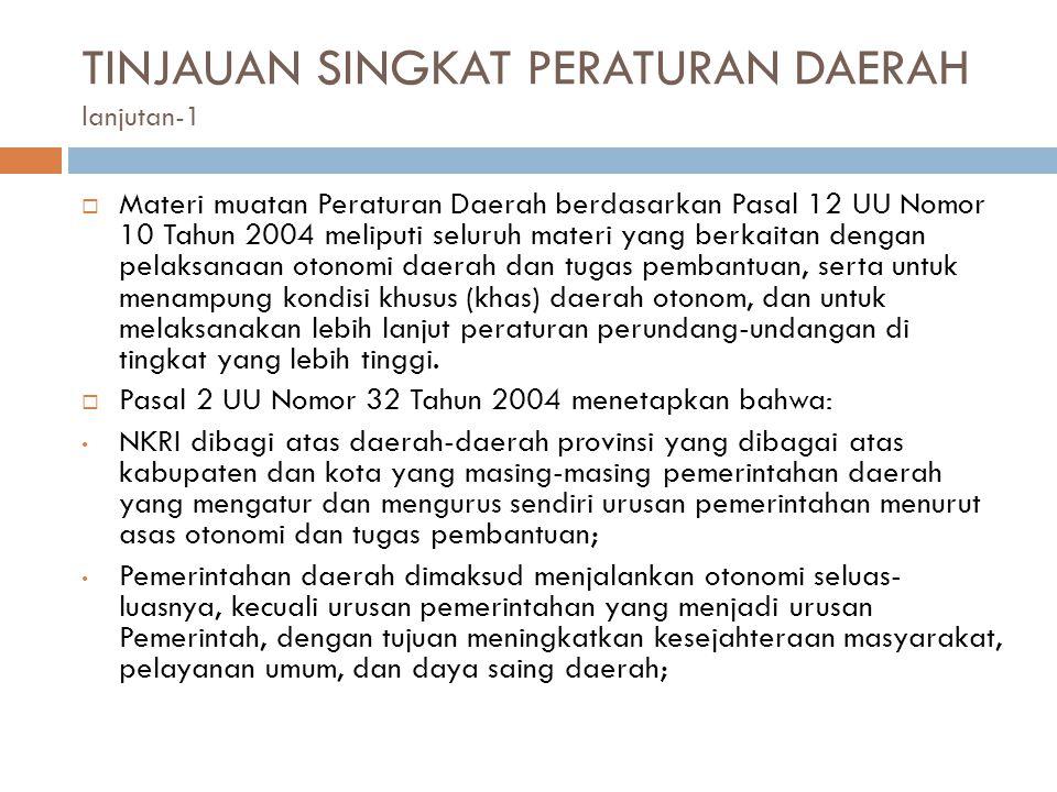 TINJAUAN SINGKAT PERATURAN DAERAH lanjutan-1  Materi muatan Peraturan Daerah berdasarkan Pasal 12 UU Nomor 10 Tahun 2004 meliputi seluruh materi yang