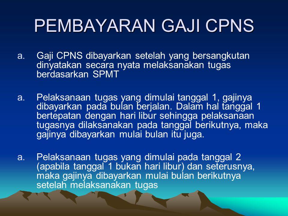 PENUGASAN/PENEMPATAN a.CPNS yang telah menerima SK Pengangkatan CPNS segera diperintahkan untuk melaksanakan tugas pada instansi pemerintah. b.CPNS ya