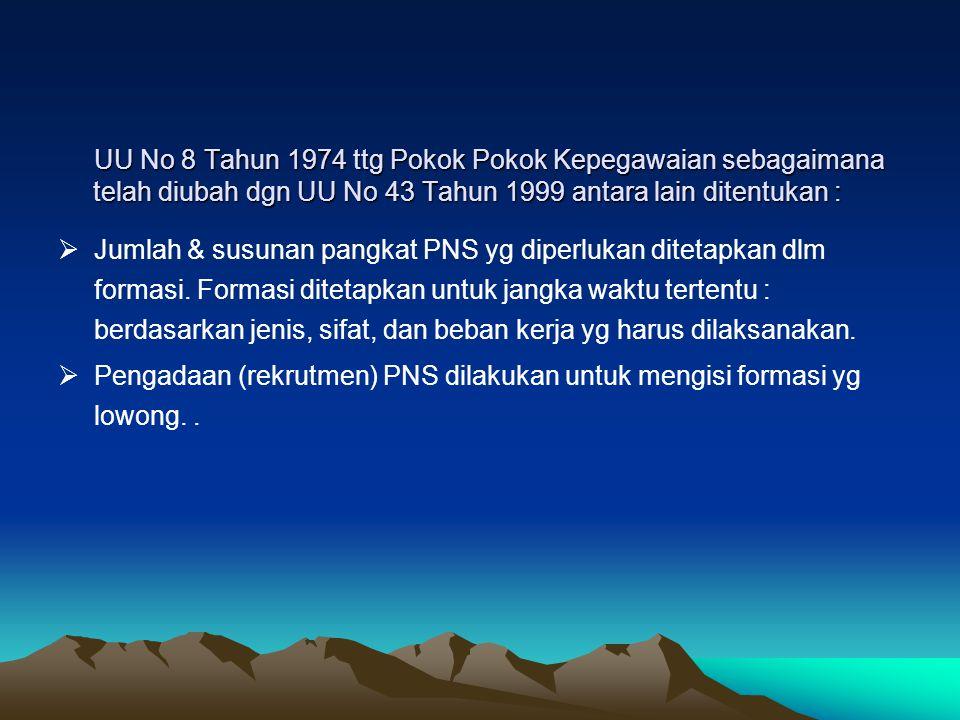 UU No 8 Tahun 1974 ttg Pokok Pokok Kepegawaian sebagaimana telah diubah dgn UU No 43 Tahun 1999 antara lain ditentukan : UU No 8 Tahun 1974 ttg Pokok Pokok Kepegawaian sebagaimana telah diubah dgn UU No 43 Tahun 1999 antara lain ditentukan :  Jumlah & susunan pangkat PNS yg diperlukan ditetapkan dlm formasi.