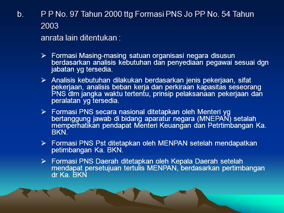 b.P P No.97 Tahun 2000 ttg Formasi PNS Jo PP No. 54 Tahun 2003 anrata lain ditentukan : b.P P No.