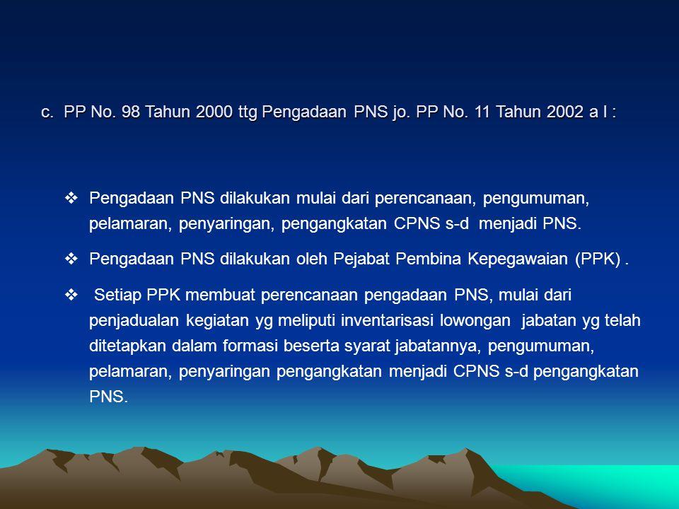 c.PP No. 98 Tahun 2000 ttg Pengadaan PNS jo. PP No.