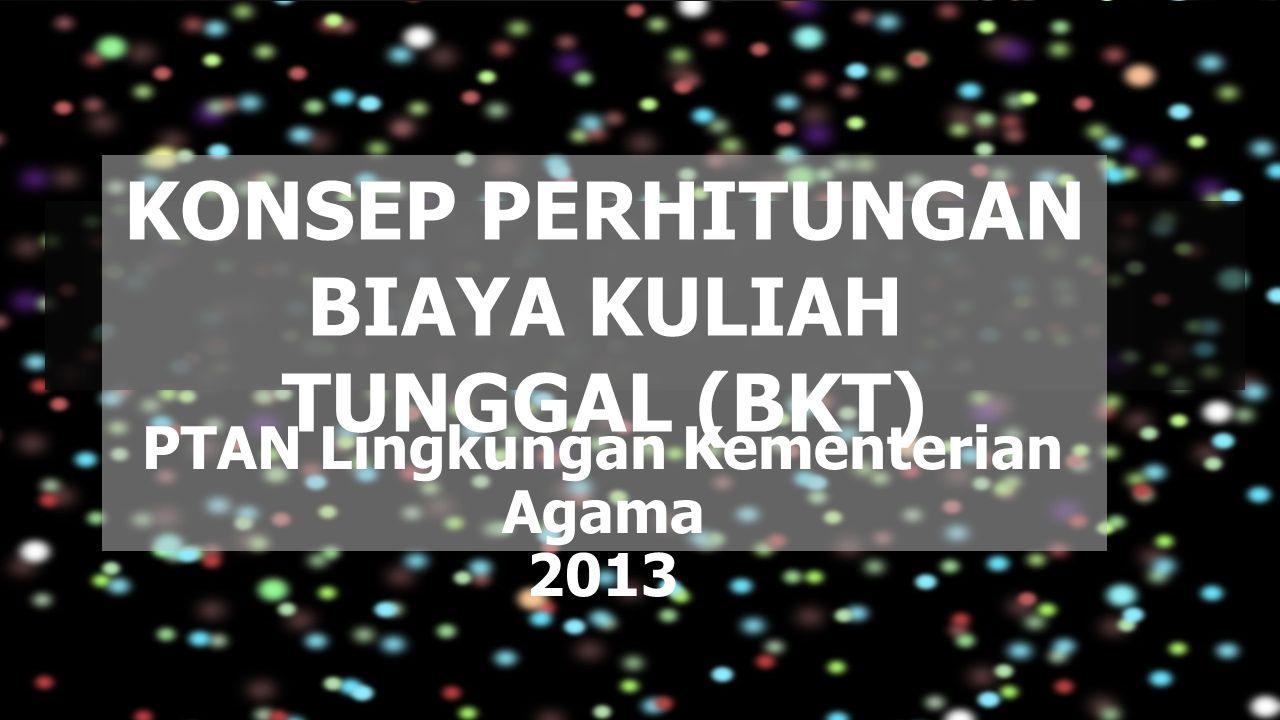 KONSEP PERHITUNGAN BIAYA KULIAH TUNGGAL (BKT) PTAN Lingkungan Kementerian Agama 2013