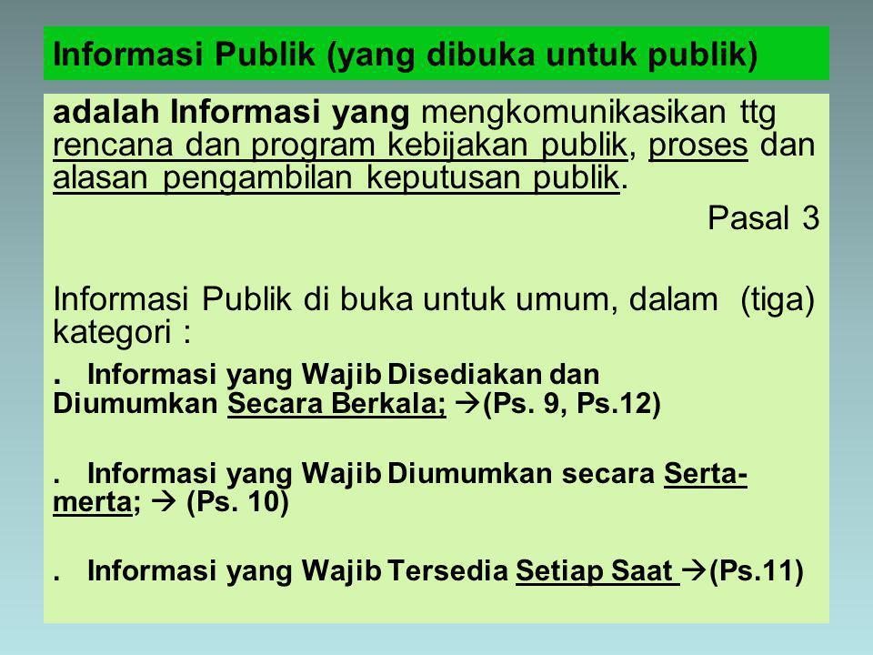Informasi Publik (yang dibuka untuk publik) adalah Informasi yang mengkomunikasikan ttg rencana dan program kebijakan publik, proses dan alasan pengambilan keputusan publik.