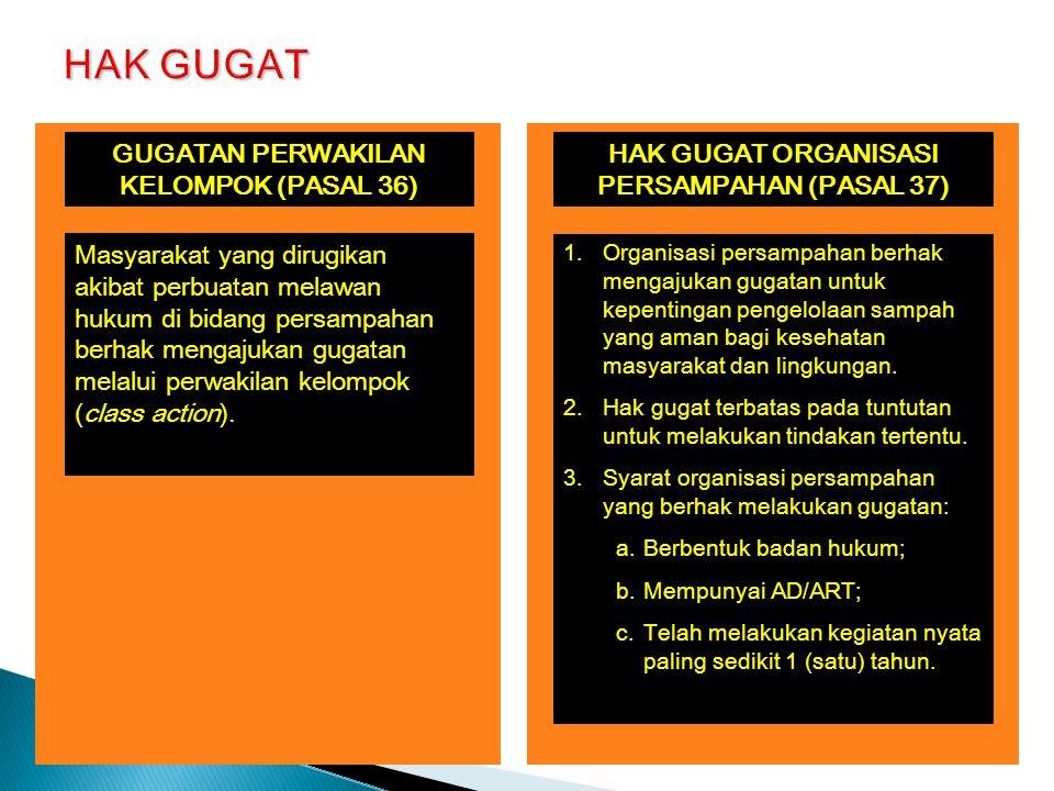 HAK GUGAT ORGANISASI PERSAMPAHAN (PASAL 37) 1.Organisasi persampahan berhak mengajukan gugatan untuk kepentingan pengelolaan sampah yang aman bagi kesehatan masyarakat dan lingkungan.