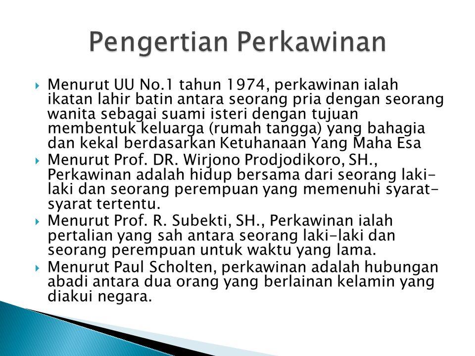  Menurut UU No.1 tahun 1974, perkawinan ialah ikatan lahir batin antara seorang pria dengan seorang wanita sebagai suami isteri dengan tujuan membent