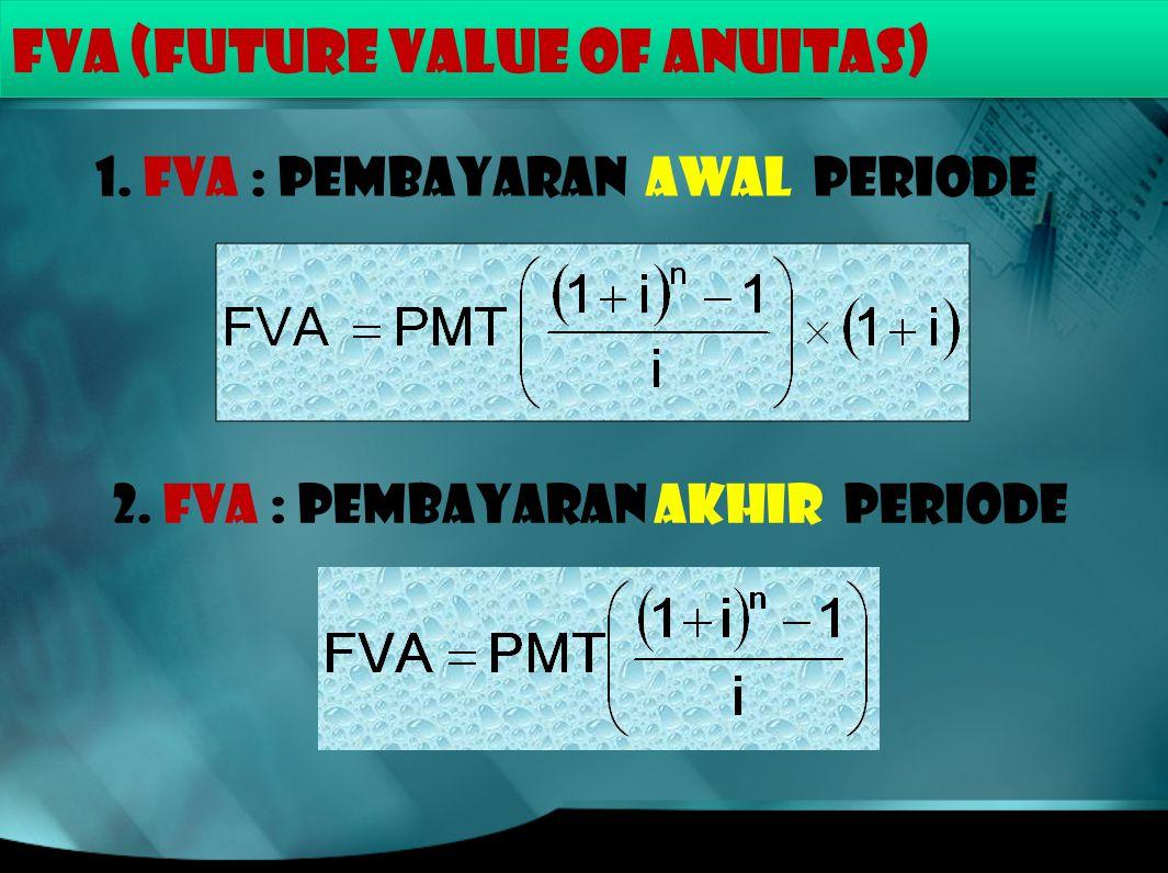 FVA (FUTURE VALUE of ANUITAS) 1. FVA : Pembayaran awal periode 2. FVA : PEMBAYARAN AKHIR periode