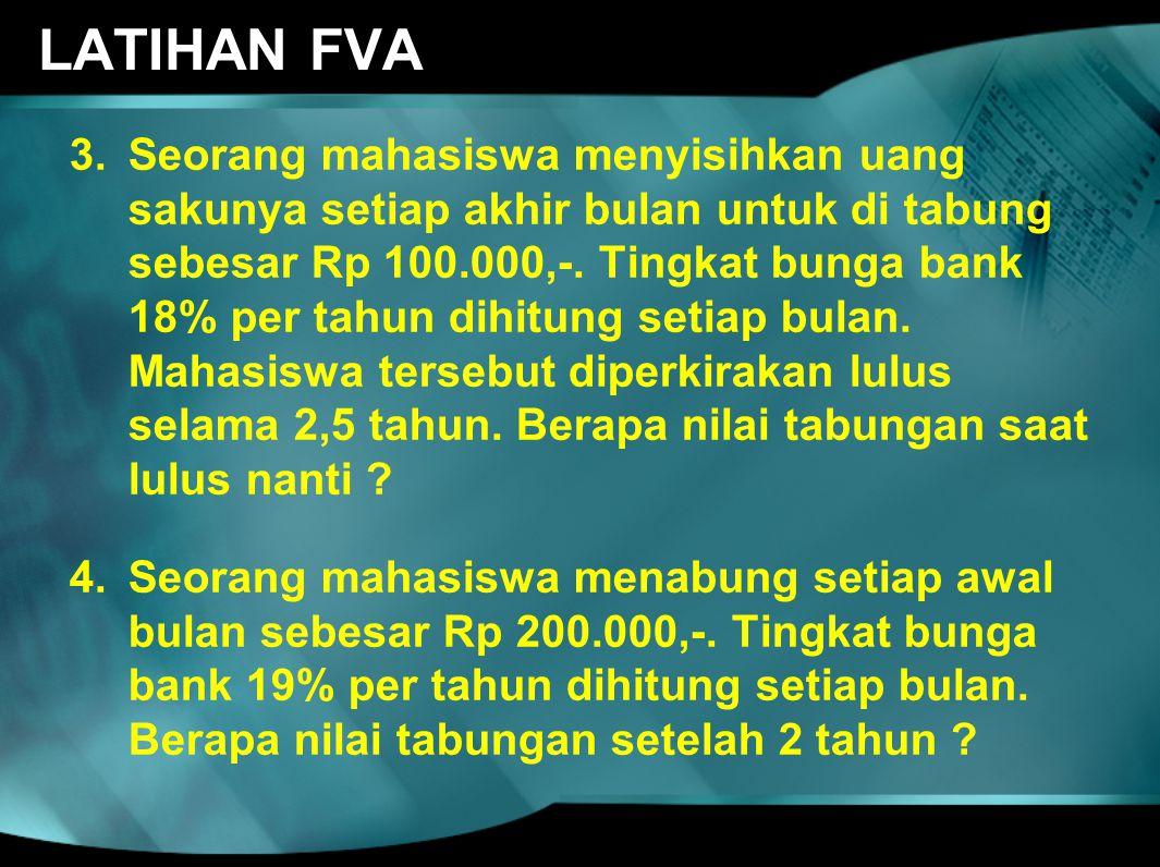 LATIHAN FVA 3.Seorang mahasiswa menyisihkan uang sakunya setiap akhir bulan untuk di tabung sebesar Rp 100.000,-. Tingkat bunga bank 18% per tahun dih