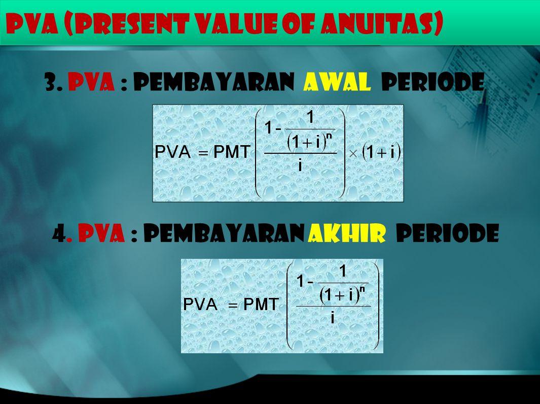 PVA (PRESENT VALUE of ANUITAS) 3. PVA : Pembayaran awal periode 4. PVA : PEMBAYARAN AKHIR periode