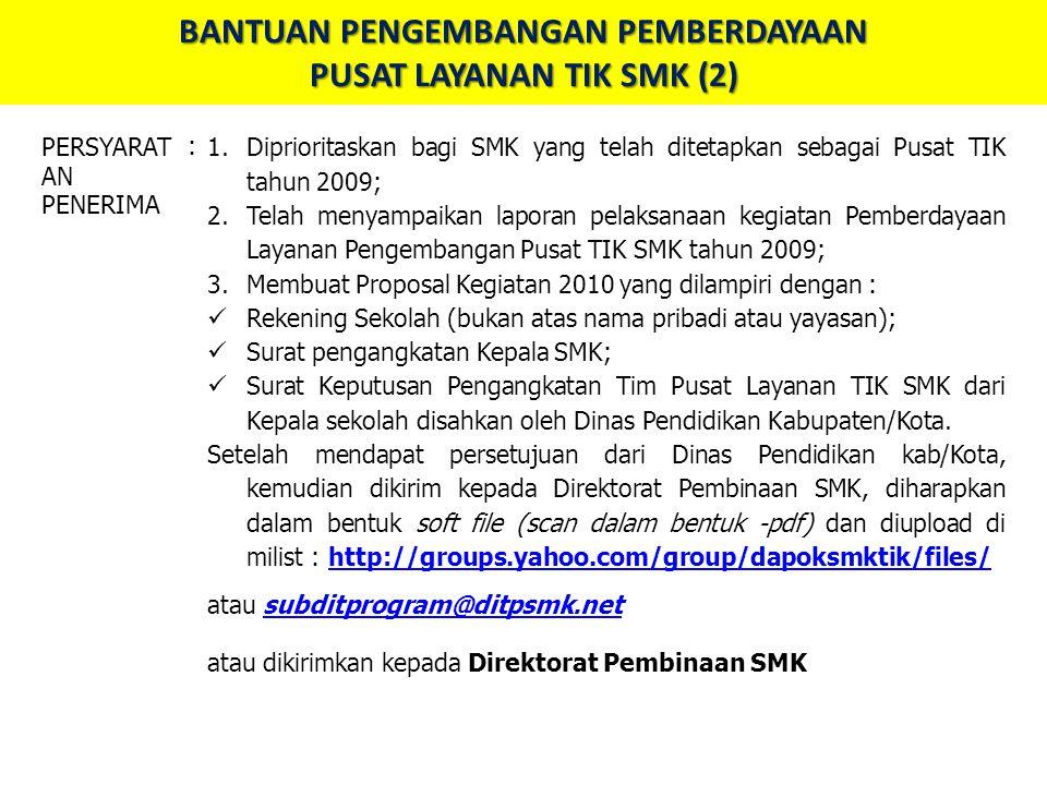 BANTUAN PENGEMBANGAN PEMBERDAYAAN PUSAT LAYANAN TIK SMK (2) PERSYARAT AN PENERIMA : 1.Diprioritaskan bagi SMK yang telah ditetapkan sebagai Pusat TIK