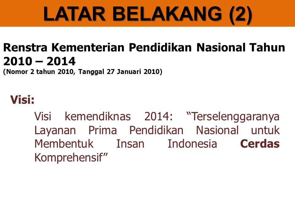 """Renstra Kementerian Pendidikan Nasional Tahun 2010 – 2014 (Nomor 2 tahun 2010, Tanggal 27 Januari 2010) Visi: Visi kemendiknas 2014: """"Terselenggaranya"""