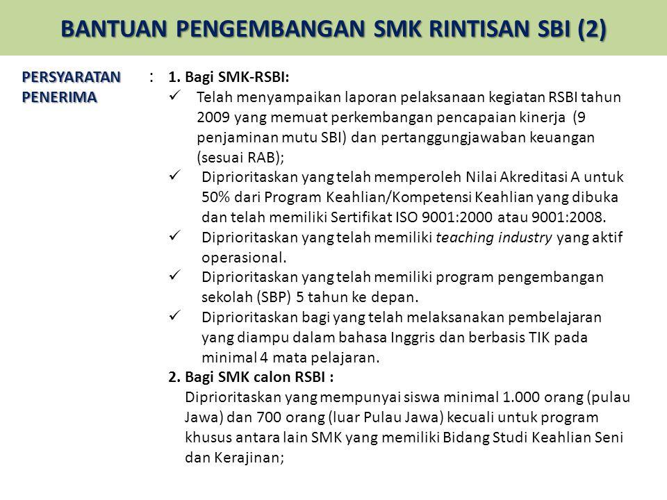 BANTUAN PENGEMBANGAN SMK RINTISAN SBI (2) PERSYARATAN PENERIMA : 1. Bagi SMK-RSBI:  Telah menyampaikan laporan pelaksanaan kegiatan RSBI tahun 2009 y