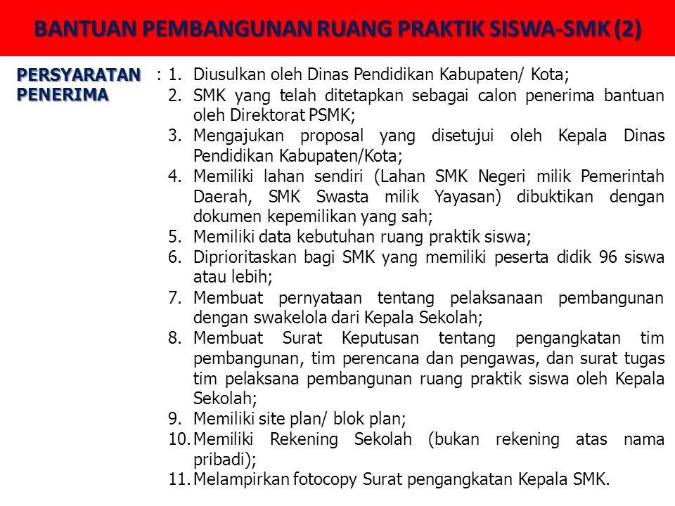 BANTUAN PEMBANGUNAN RUANG PRAKTIK SISWA-SMK (2) PERSYARATAN PENERIMA :1.Diusulkan oleh Dinas Pendidikan Kabupaten/ Kota; 2.SMK yang telah ditetapkan s