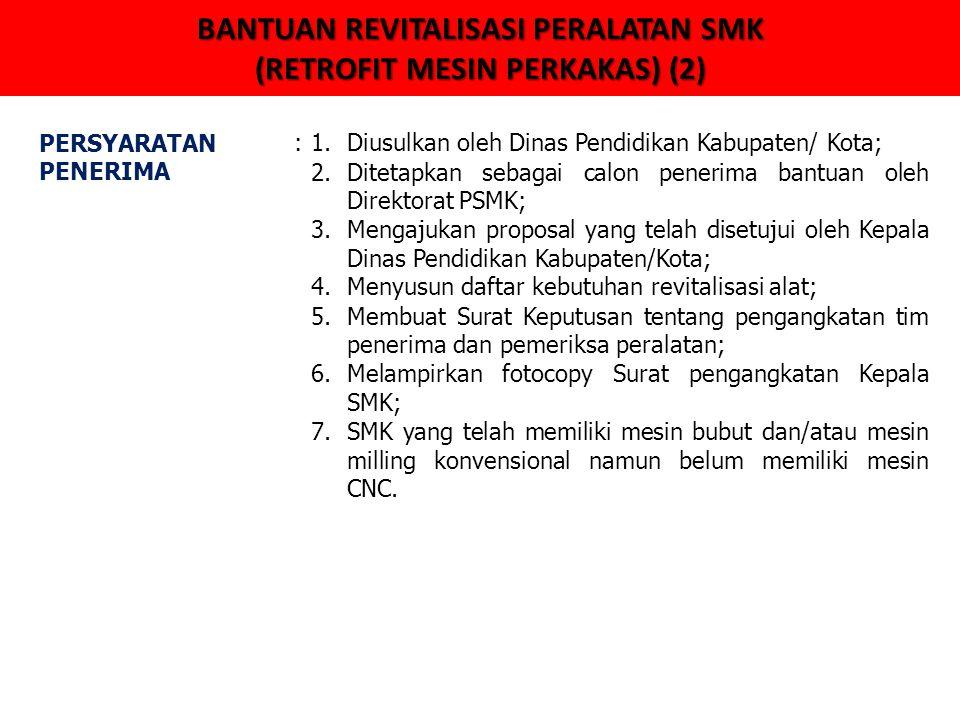 BANTUAN REVITALISASI PERALATAN SMK (RETROFIT MESIN PERKAKAS) (2) PERSYARATAN PENERIMA :1.Diusulkan oleh Dinas Pendidikan Kabupaten/ Kota; 2.Ditetapkan