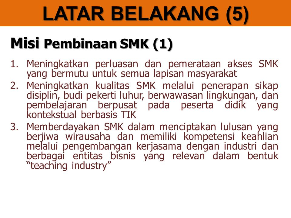 Misi Pembinaan SMK (1) 1.Meningkatkan perluasan dan pemerataan akses SMK yang bermutu untuk semua lapisan masyarakat 2.Meningkatkan kualitas SMK melal