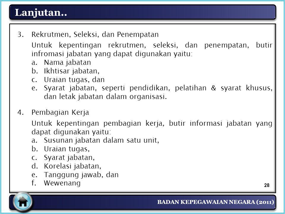 BADAN KEPEGAWAIAN NEGARA (2011) Lanjutan.. 3. Rekrutmen, Seleksi, dan Penempatan Untuk kepentingan rekrutmen, seleksi, dan penempatan, butir infromasi
