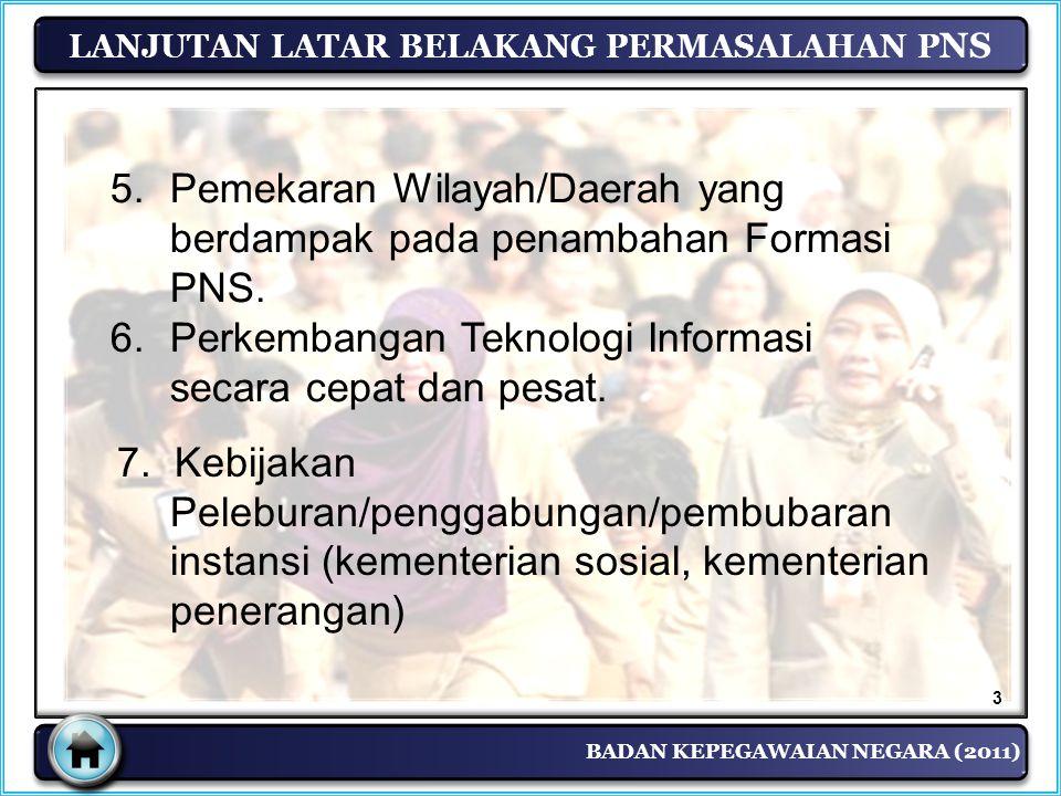 BADAN KEPEGAWAIAN NEGARA (2011) LANJUTAN LATAR BELAKANG PERMASALAHAN P NS 7. Kebijakan Peleburan/penggabungan/pembubaran instansi (kementerian sosial,