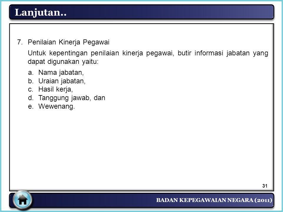 BADAN KEPEGAWAIAN NEGARA (2011) Lanjutan.. 7. Penilaian Kinerja Pegawai Untuk kepentingan penilaian kinerja pegawai, butir informasi jabatan yang dapa