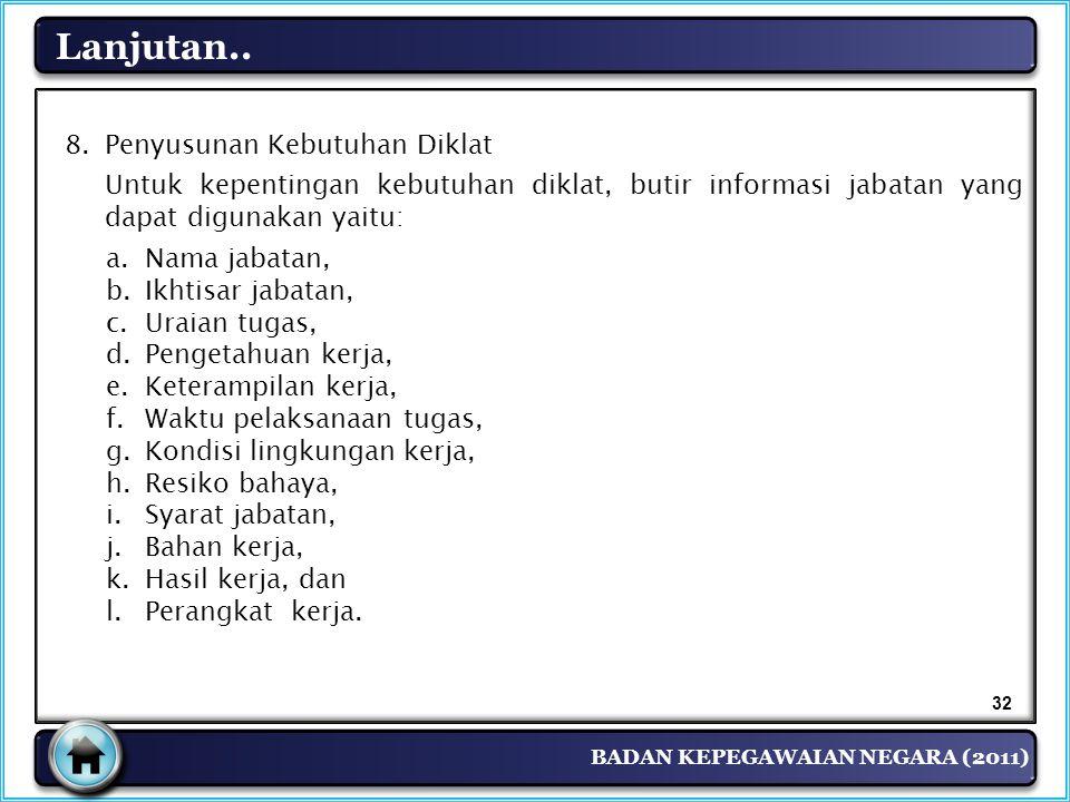 BADAN KEPEGAWAIAN NEGARA (2011) Lanjutan.. 8. Penyusunan Kebutuhan Diklat Untuk kepentingan kebutuhan diklat, butir informasi jabatan yang dapat digun