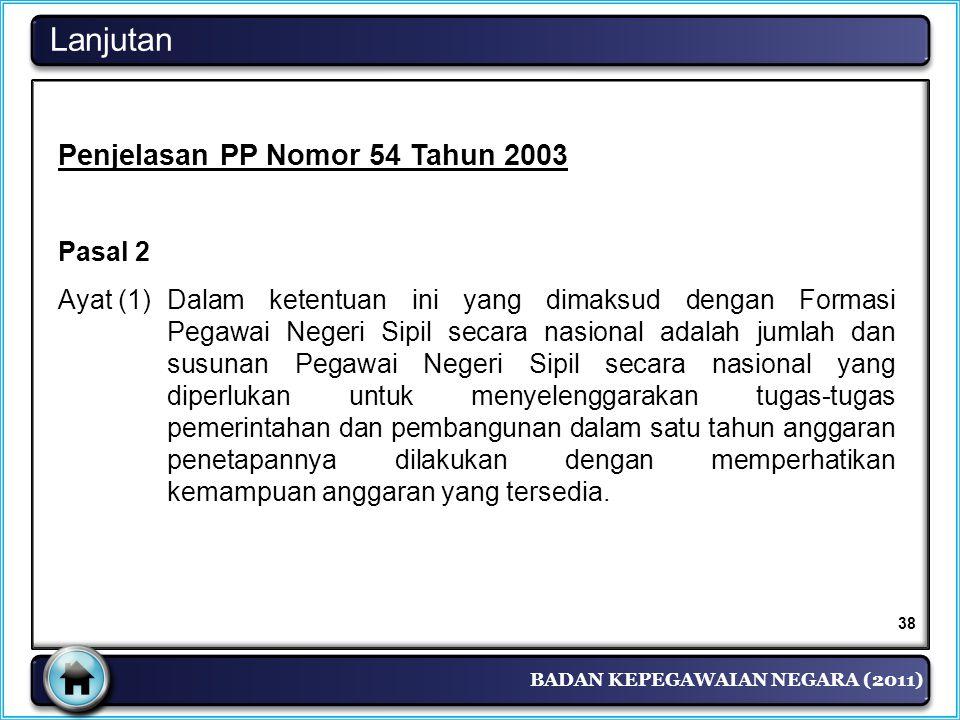 BADAN KEPEGAWAIAN NEGARA (2011) Penjelasan PP Nomor 54 Tahun 2003 Pasal 2 Ayat (1) Dalam ketentuan ini yang dimaksud dengan Formasi Pegawai Negeri Sip