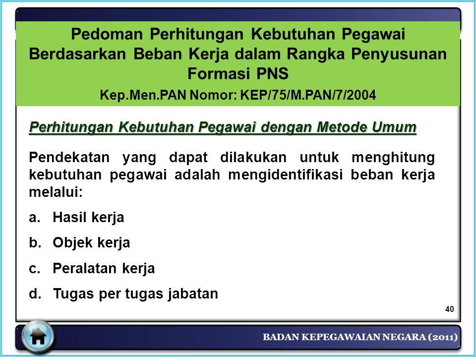 BADAN KEPEGAWAIAN NEGARA (2011) Pedoman Perhitungan Kebutuhan Pegawai Berdasarkan Beban Kerja dalam Rangka Penyusunan Formasi PNS Kep.Men.PAN Nomor: K