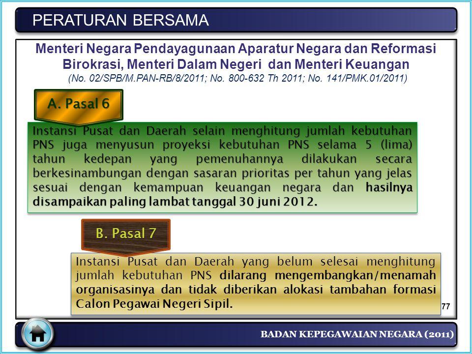 BADAN KEPEGAWAIAN NEGARA (2011) PERATURAN BERSAMA Instansi Pusat dan Daerah selain menghitung jumlah kebutuhan PNS juga menyusun proyeksi kebutuhan PN