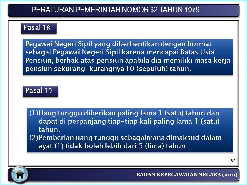 BADAN KEPEGAWAIAN NEGARA (2011) PERATURAN PEMERINTAH NOMOR 32 TAHUN 1979 Pasal 18 Pegawai Negeri Sipil yang diberhentikan dengan hormat sebagai Pegawa