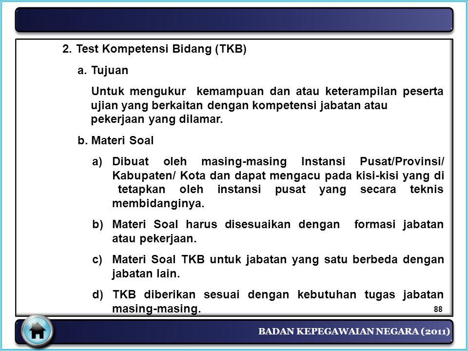 BADAN KEPEGAWAIAN NEGARA (2011) 2. Test Kompetensi Bidang (TKB) a. Tujuan Untuk mengukur kemampuan dan atau keterampilan peserta ujian yang berkaitan