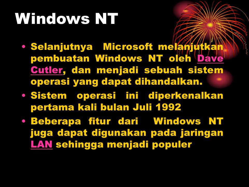 •Selanjutnya Microsoft melanjutkan pembuatan Windows NT oleh Dave Cutler, dan menjadi sebuah sistem operasi yang dapat dihandalkan.Dave Cutler •Sistem