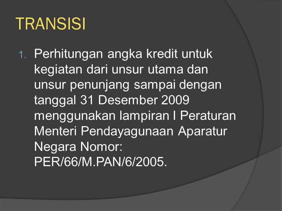 TRANSISI 1. Perhitungan angka kredit untuk kegiatan dari unsur utama dan unsur penunjang sampai dengan tanggal 31 Desember 2009 menggunakan lampiran I
