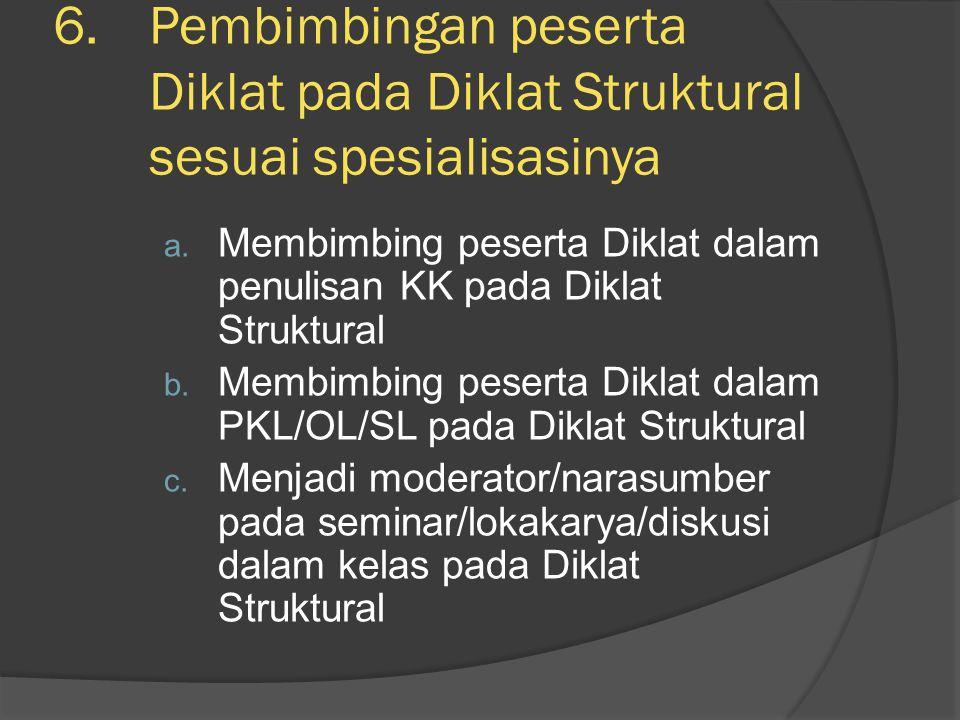 6.Pembimbingan peserta Diklat pada Diklat Struktural sesuai spesialisasinya a. Membimbing peserta Diklat dalam penulisan KK pada Diklat Struktural b.