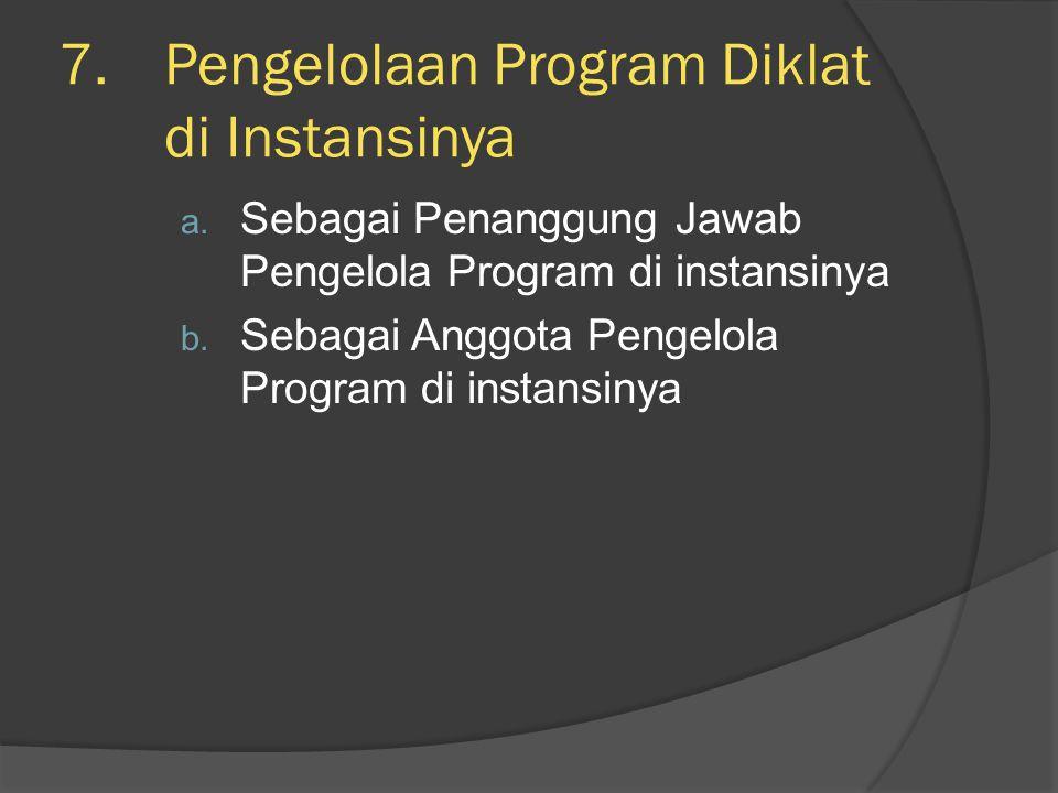7.Pengelolaan Program Diklat di Instansinya a. Sebagai Penanggung Jawab Pengelola Program di instansinya b. Sebagai Anggota Pengelola Program di insta