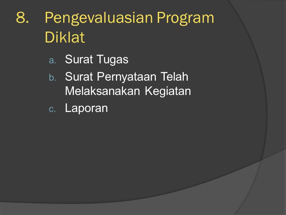 8.Pengevaluasian Program Diklat a. Surat Tugas b. Surat Pernyataan Telah Melaksanakan Kegiatan c. Laporan