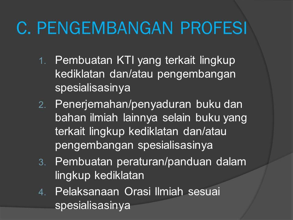 C. PENGEMBANGAN PROFESI 1. Pembuatan KTI yang terkait lingkup kediklatan dan/atau pengembangan spesialisasinya 2. Penerjemahan/penyaduran buku dan bah