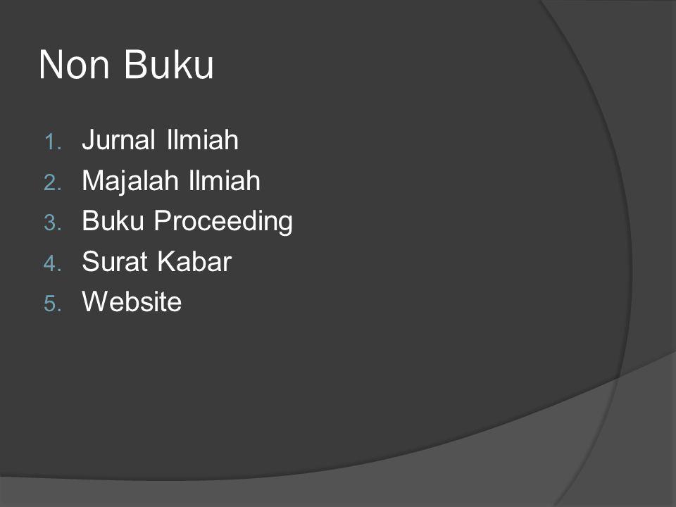 Non Buku 1. Jurnal Ilmiah 2. Majalah Ilmiah 3. Buku Proceeding 4. Surat Kabar 5. Website