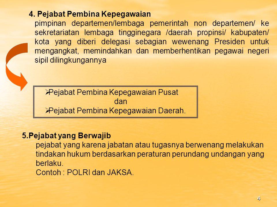 3 UU No.43 Th1999 •setiap warga negara Republik Indonesia •yang telah memenuhi syarat yang ditentukan, •diang kat oleh pejabat yang berwenang dan •diserahi tugas dalam suatu jabatan negeri, atau •diserahi tugas negara lainnya dan •digaji berdasarkan peraturan perundangan undangan yangberlaku PEGAWAI NEGERI TERDIRI DARI ( Psl 2 UU No 8/1974 jo UU No 43/1999 ) • Pegawai Negeri Sipil • Anggota TNI dan • Anggota POLRI 3.