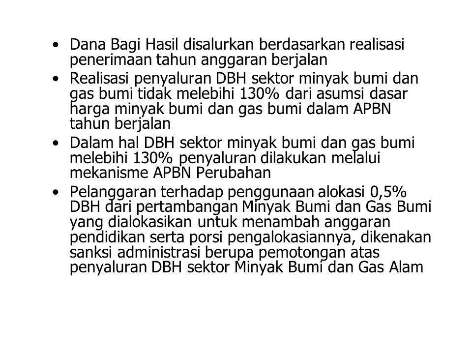 •Dana Bagi Hasil disalurkan berdasarkan realisasi penerimaan tahun anggaran berjalan •Realisasi penyaluran DBH sektor minyak bumi dan gas bumi tidak m