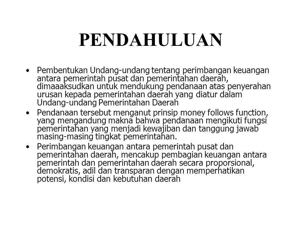 PENDAHULUAN •Pembentukan Undang-undang tentang perimbangan keuangan antara pemerintah pusat dan pemerintahan daerah, dimaaaksudkan untuk mendukung pen