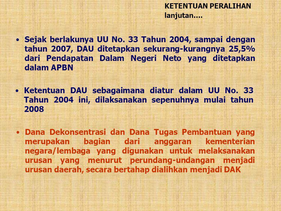 •Sejak berlakunya UU No. 33 Tahun 2004, sampai dengan tahun 2007, DAU ditetapkan sekurang-kurangnya 25,5% dari Pendapatan Dalam Negeri Neto yang ditet