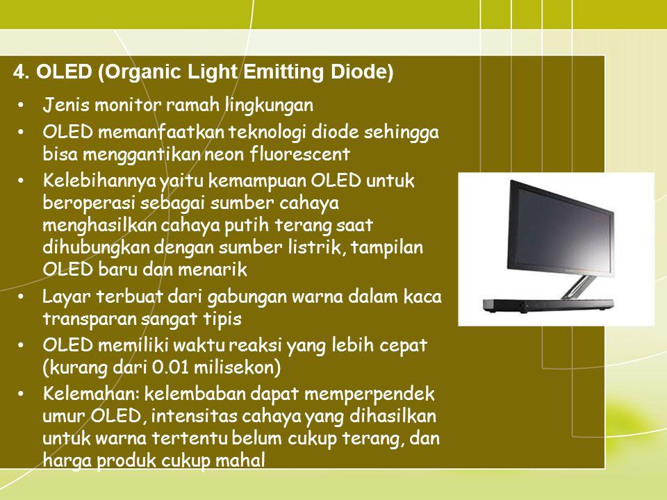 4. OLED (Organic Light Emitting Diode) • Jenis monitor ramah lingkungan • OLED memanfaatkan teknologi diode sehingga bisa menggantikan neon fluorescen