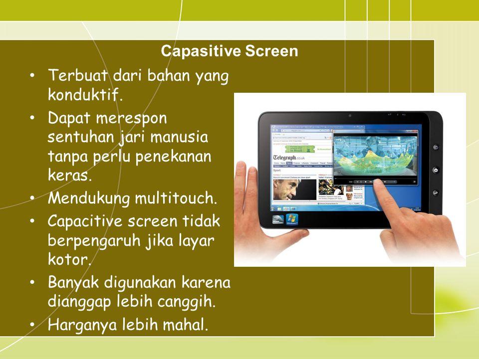 Capasitive Screen • Terbuat dari bahan yang konduktif.