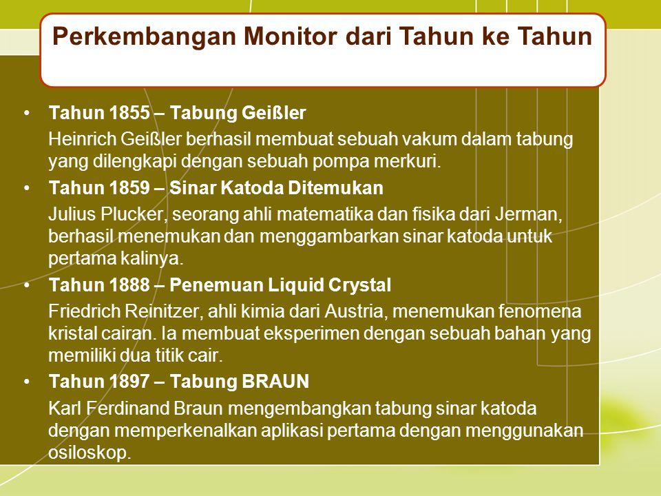 •Tahun 1855 – Tabung Geißler Heinrich Geißler berhasil membuat sebuah vakum dalam tabung yang dilengkapi dengan sebuah pompa merkuri.