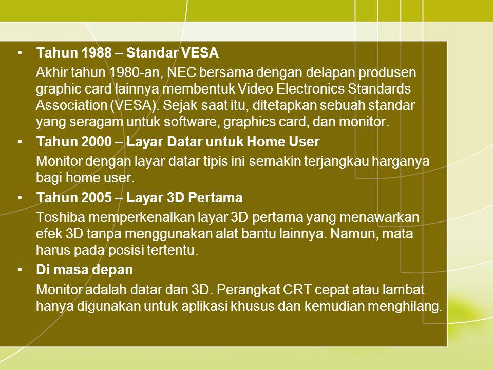 •Tahun 1988 – Standar VESA Akhir tahun 1980-an, NEC bersama dengan delapan produsen graphic card lainnya membentuk Video Electronics Standards Association (VESA).