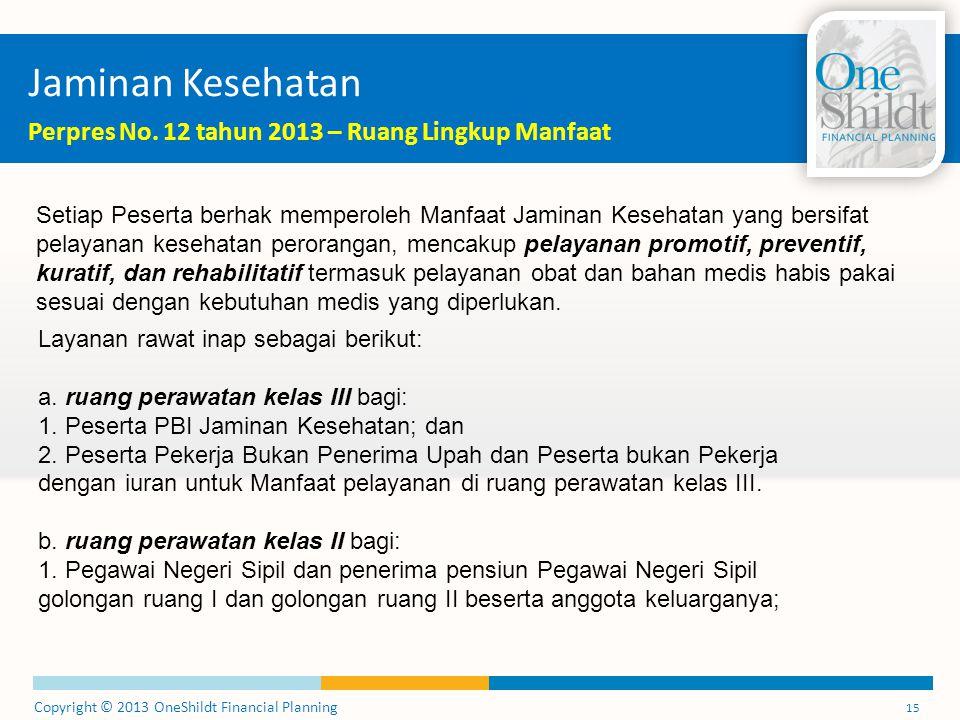Copyright © 2013 OneShildt Financial Planning 15 Jaminan Kesehatan Perpres No.