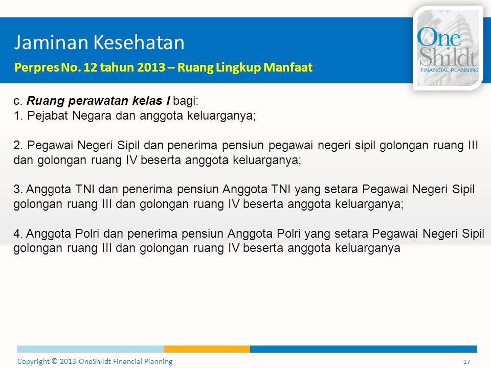 Copyright © 2013 OneShildt Financial Planning 17 Jaminan Kesehatan Perpres No.