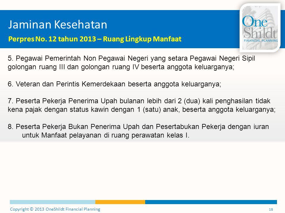 Copyright © 2013 OneShildt Financial Planning 18 Jaminan Kesehatan Perpres No.