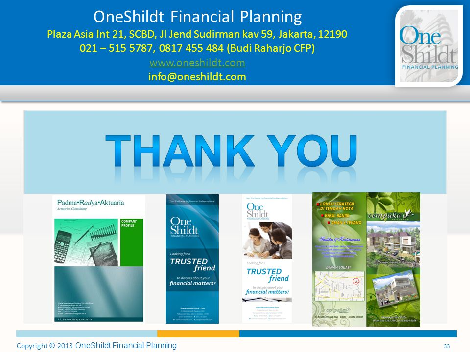 Copyright © 2013 OneShildt Financial Planning 33 OneShildt Financial Planning Plaza Asia lnt 21, SCBD, Jl Jend Sudirman kav 59, Jakarta, 12190 021 – 5