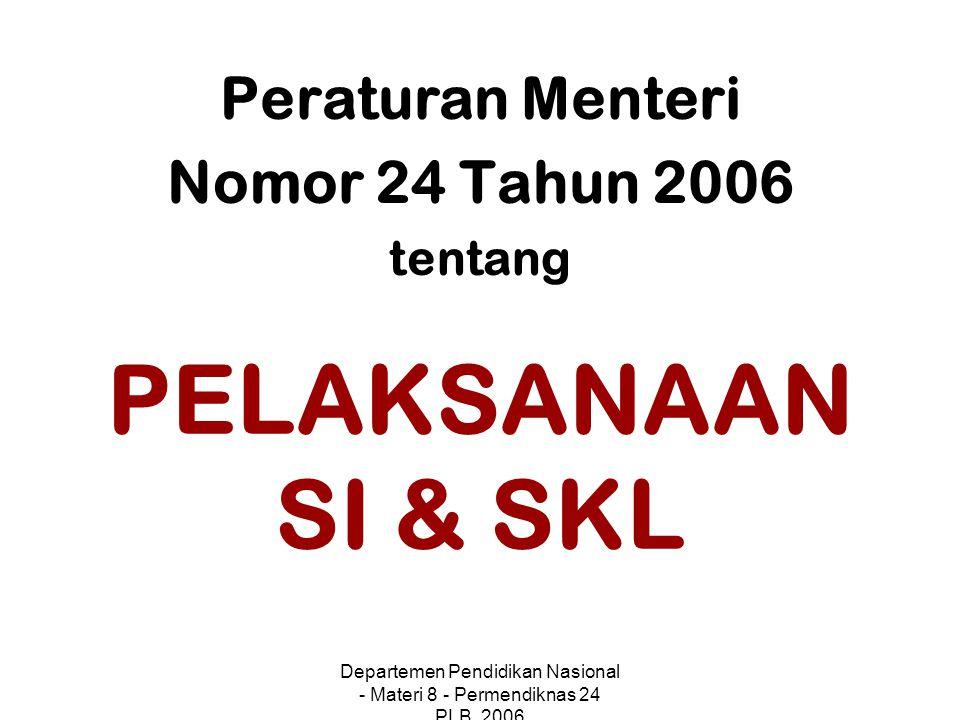 Departemen Pendidikan Nasional - Materi 8 - Permendiknas 24 PLB, 2006 PELAKSANAAN SI & SKL Peraturan Menteri Nomor 24 Tahun 2006 tentang