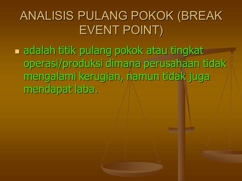 ANALISIS PULANG POKOK (BREAK EVENT POINT)  adalah titik pulang pokok atau tingkat operasi/produksi dimana perusahaan tidak mengalami kerugian, namun tidak juga mendapat laba.